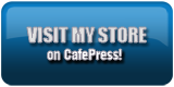 Visit my store on CafePress!